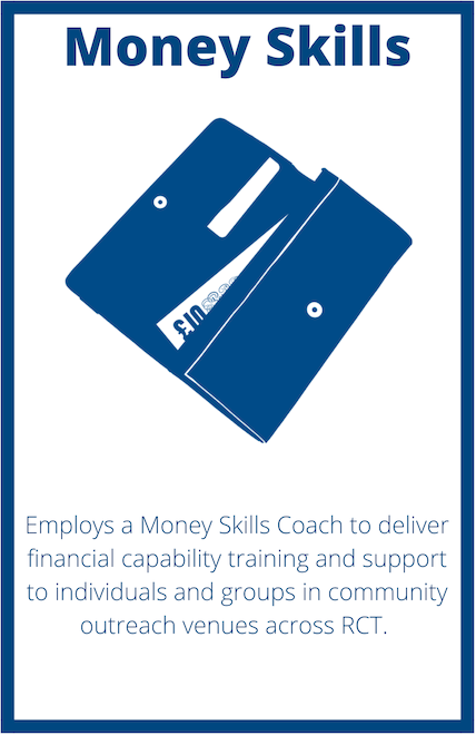 Project Title: Money Skills. An image of a wallet with the project information: Employs a Money Skills Coach to deliver financial capability training and support to individuals and groups in community outreach venues across RCT.